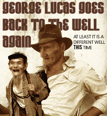 Indiana Jones and Short Round Getting Old, George Lucas Goes to the Well